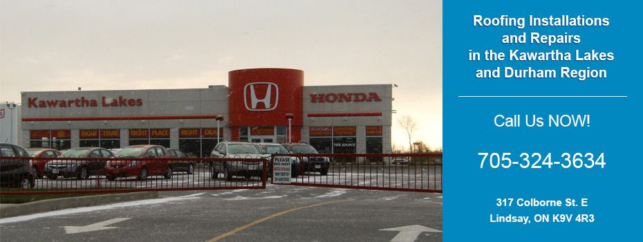 Roofing Installations and Repairs in the Kawartha Lakes and Durham Region | Honda dealership - Call Us NOW!